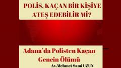 POLİS, KAÇAN KİŞİYE ATEŞ EDEBİLİR Mİ? (ADANA'DA POLİSTEN KAÇAN GENCİN ÖLÜMÜ)